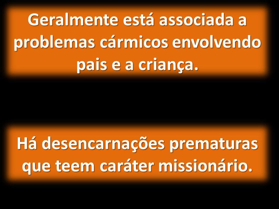 Há desencarnações prematuras que teem caráter missionário.