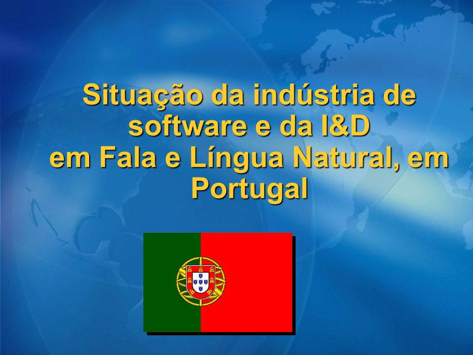 Situação da indústria de software e da I&D em Fala e Língua Natural, em Portugal