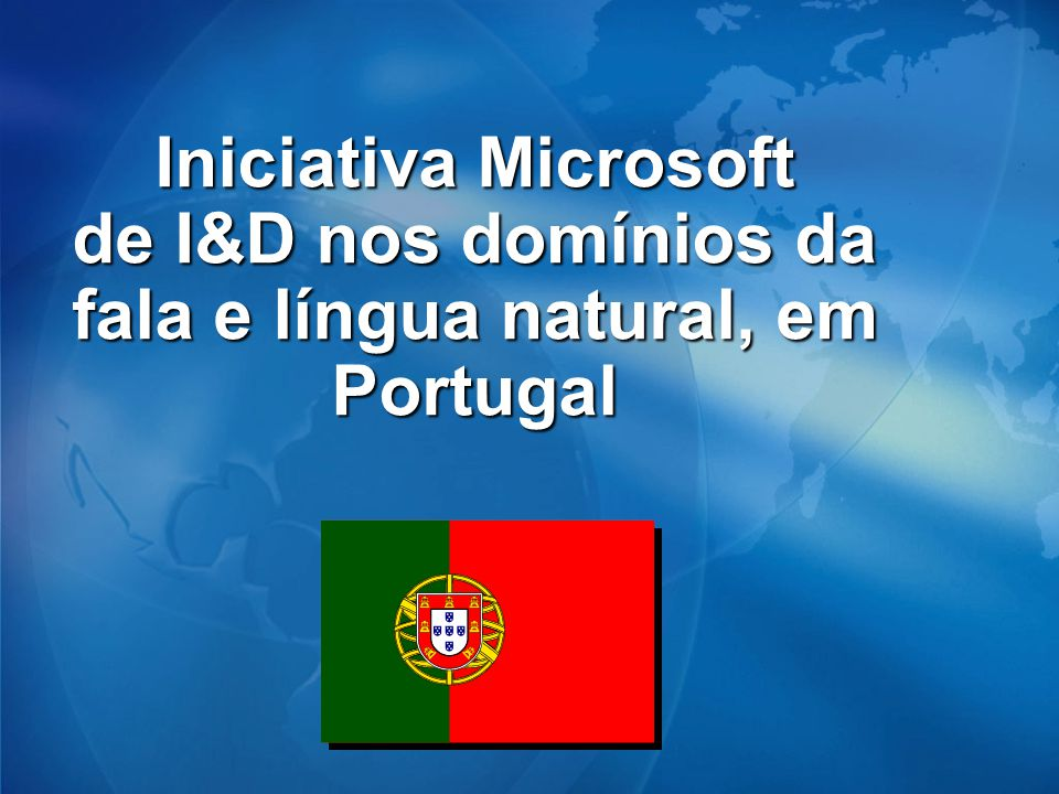 Iniciativa Microsoft de I&D nos domínios da fala e língua natural, em Portugal