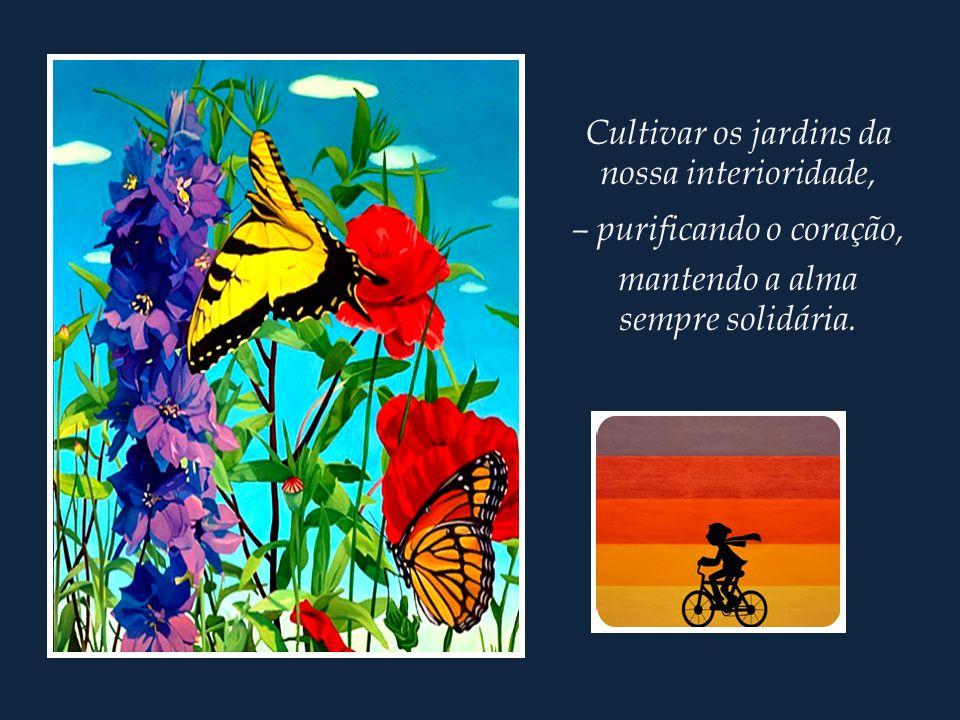 Cultivar os jardins da nossa interioridade, – purificando o coração,