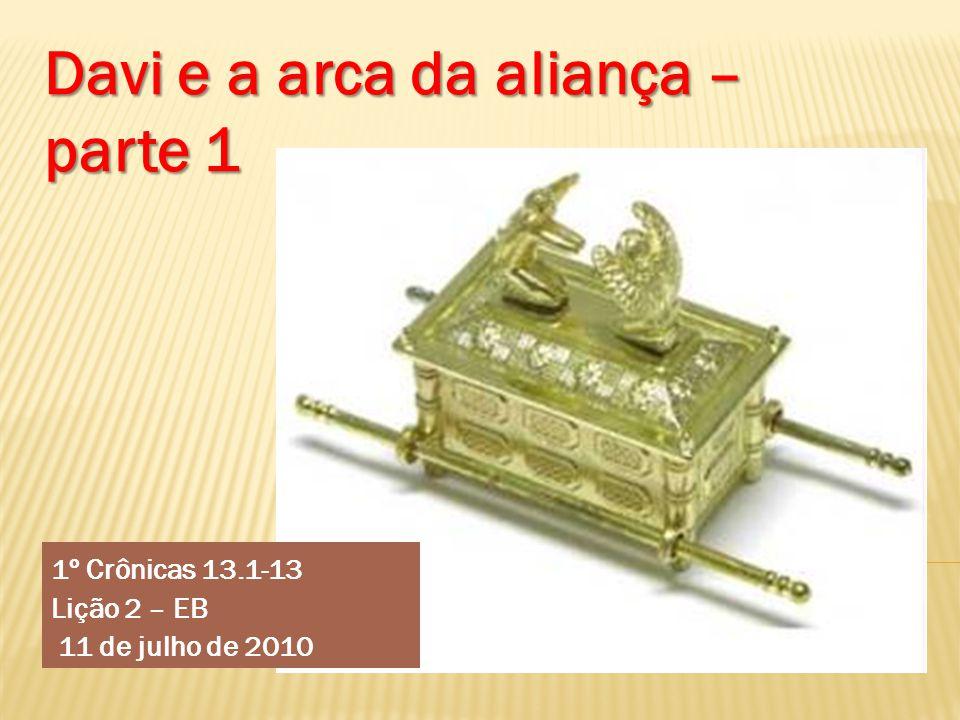 1º Crônicas 13.1-13 Lição 2 – EB 11 de julho de 2010