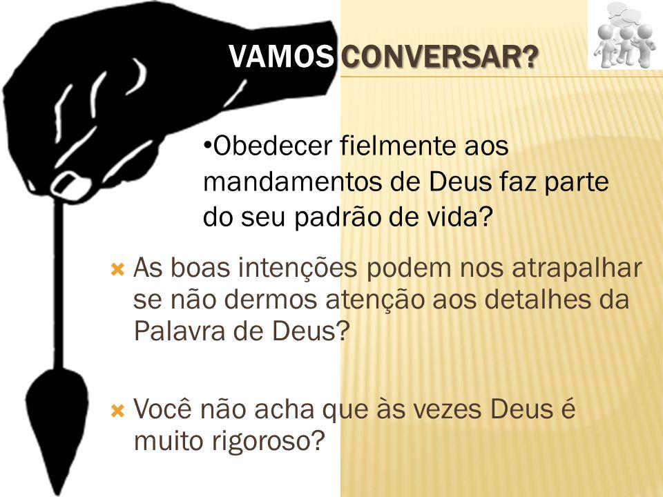 Vamos conversar Obedecer fielmente aos mandamentos de Deus faz parte do seu padrão de vida