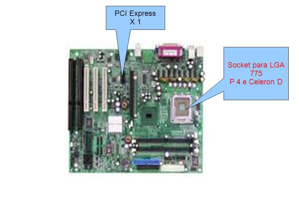 PCI Express X 1 Socket para LGA 775 P 4 e Celeron D