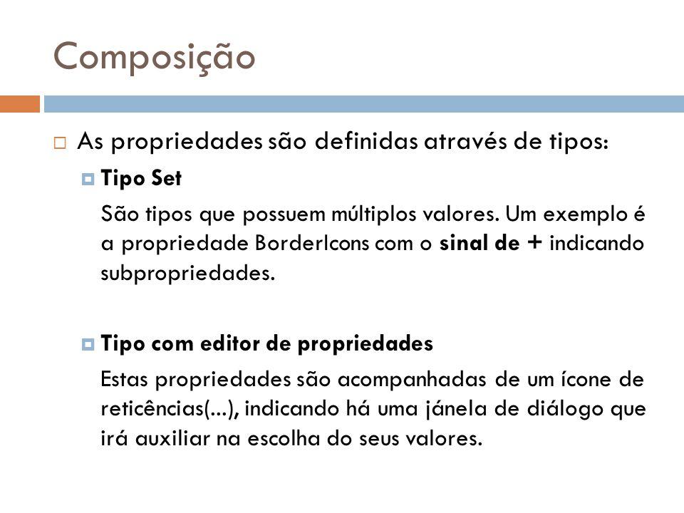 Composição As propriedades são definidas através de tipos: Tipo Set