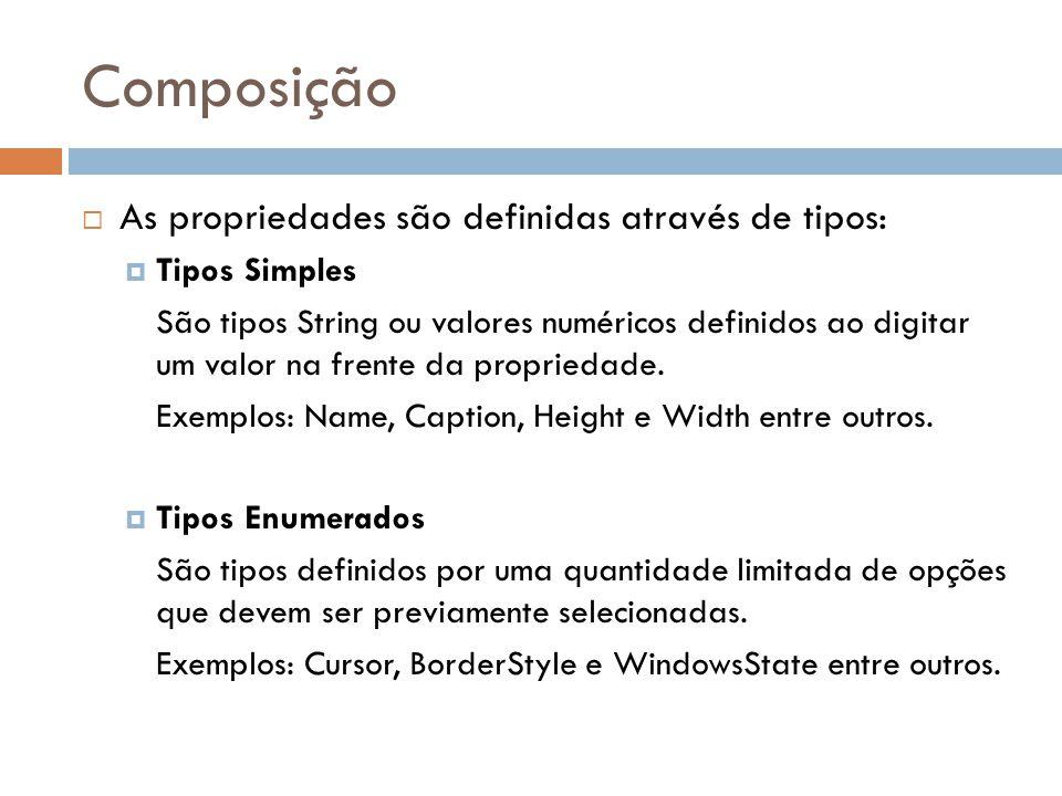 Composição As propriedades são definidas através de tipos: