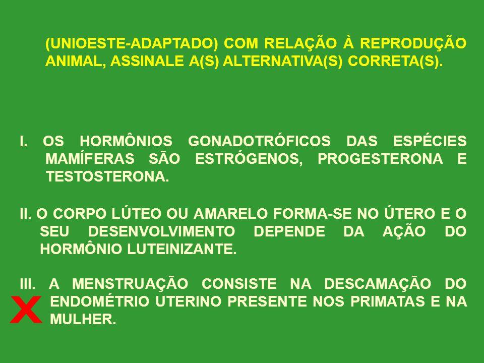 (UNIOESTE-ADAPTADO) COM RELAÇÃO À REPRODUÇÃO ANIMAL, ASSINALE A(S) ALTERNATIVA(S) CORRETA(S).