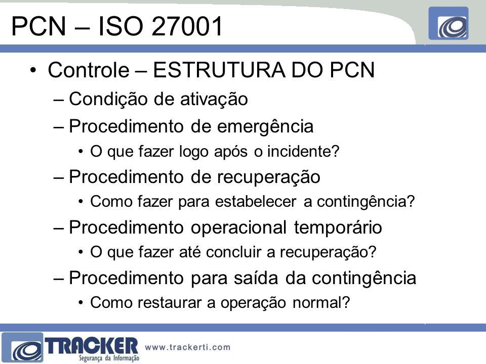 PCN – ISO 27001 Controle – ESTRUTURA DO PCN Condição de ativação
