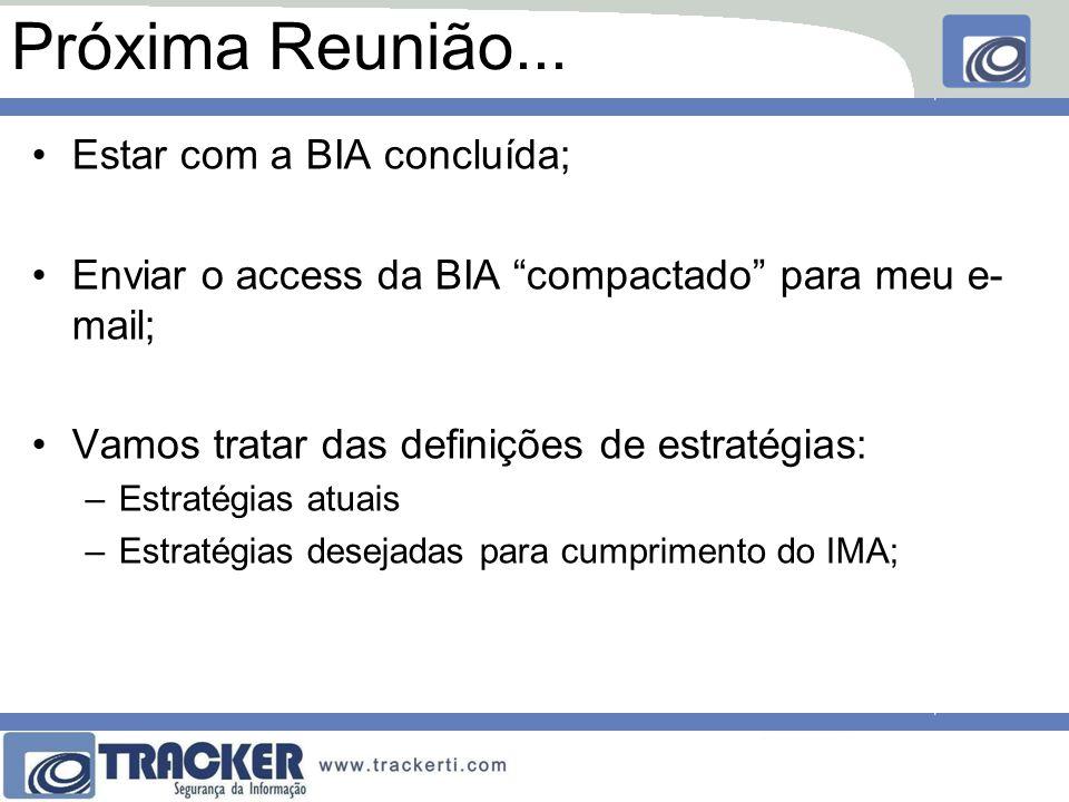 Próxima Reunião... Estar com a BIA concluída;