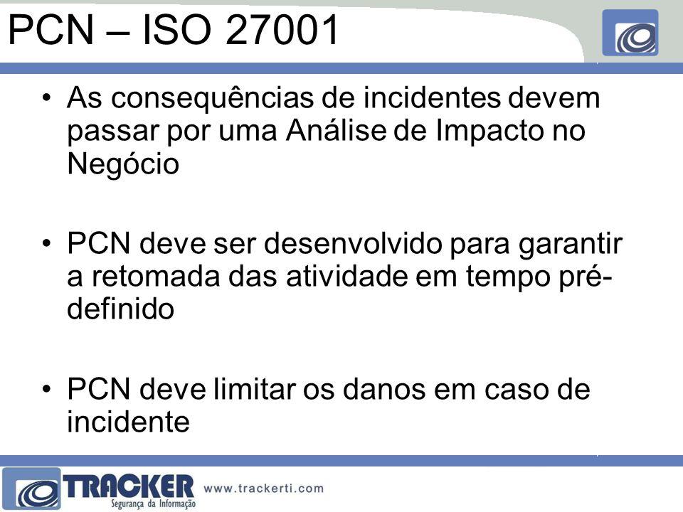 PCN – ISO 27001 As consequências de incidentes devem passar por uma Análise de Impacto no Negócio.