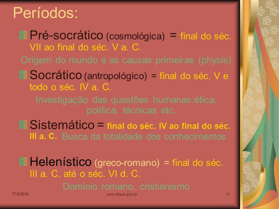 Períodos: Pré-socrático (cosmológica) = final do séc. VII ao final do séc. V a. C. Origem do mundo e as causas primeiras (physis)