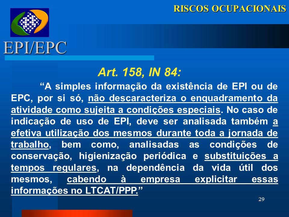 RISCOS OCUPACIONAIS EPI/EPC. Art. 158, IN 84: