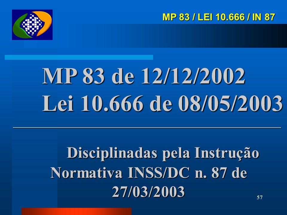 Disciplinadas pela Instrução Normativa INSS/DC n. 87 de 27/03/2003