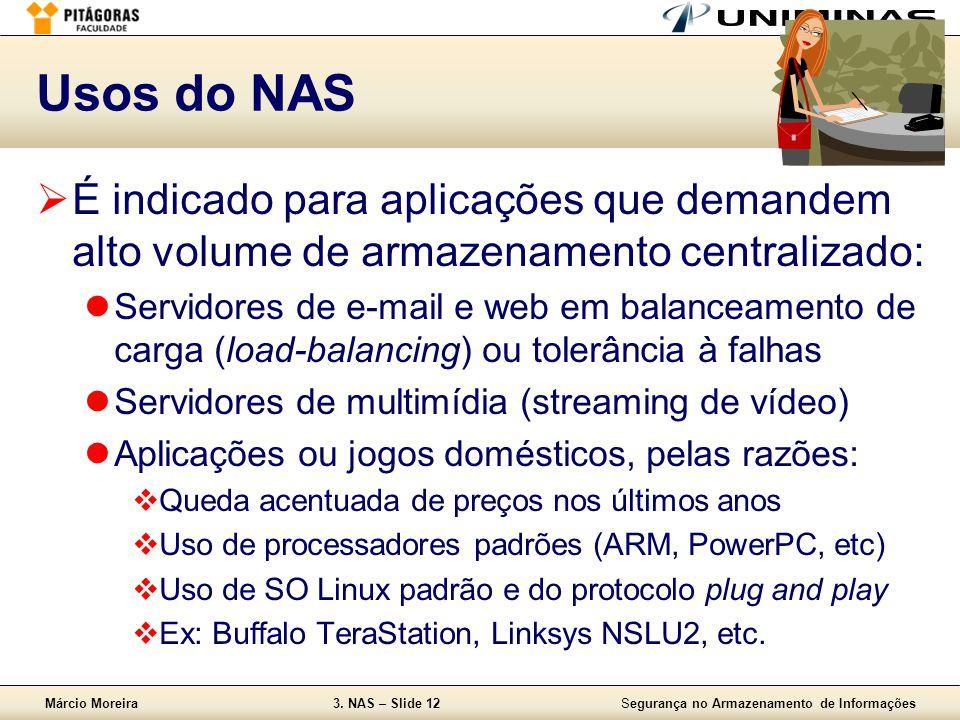 Usos do NAS É indicado para aplicações que demandem alto volume de armazenamento centralizado: