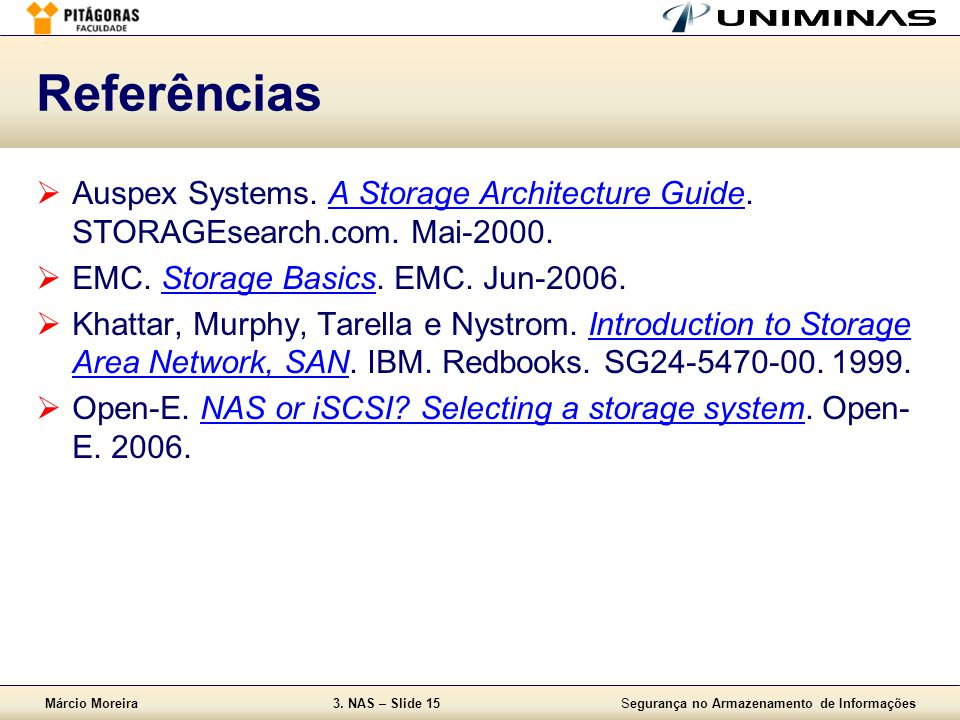 Referências Auspex Systems. A Storage Architecture Guide. STORAGEsearch.com. Mai-2000. EMC. Storage Basics. EMC. Jun-2006.