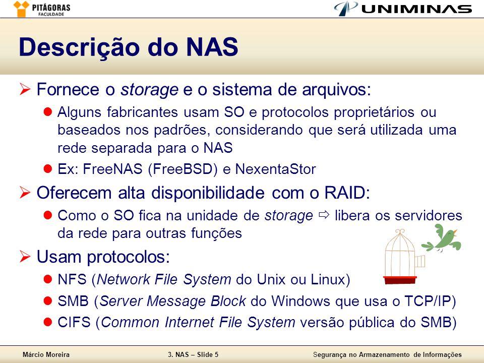 Descrição do NAS Fornece o storage e o sistema de arquivos: