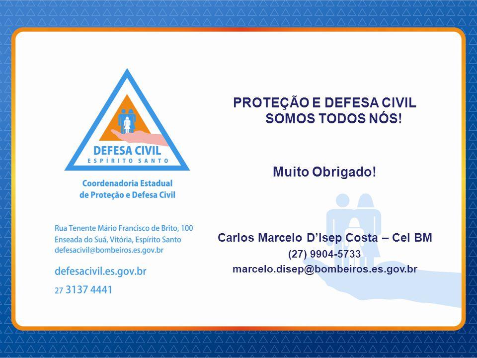 PROTEÇÃO E DEFESA CIVIL SOMOS TODOS NÓS! Muito Obrigado!