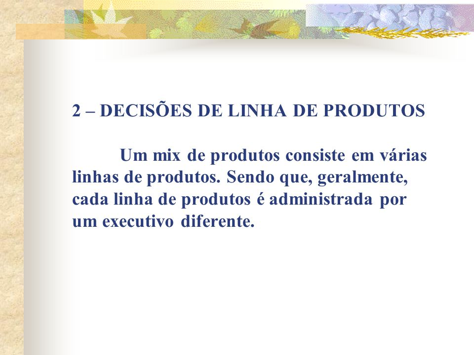 2 – DECISÕES DE LINHA DE PRODUTOS