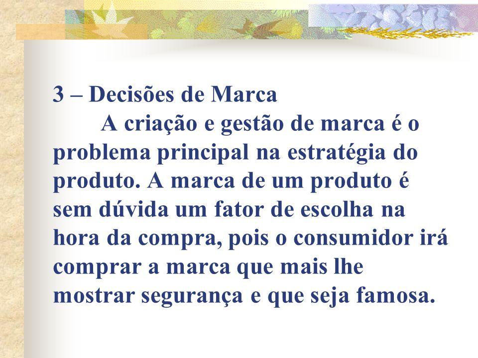 3 – Decisões de Marca A criação e gestão de marca é o problema principal na estratégia do produto.