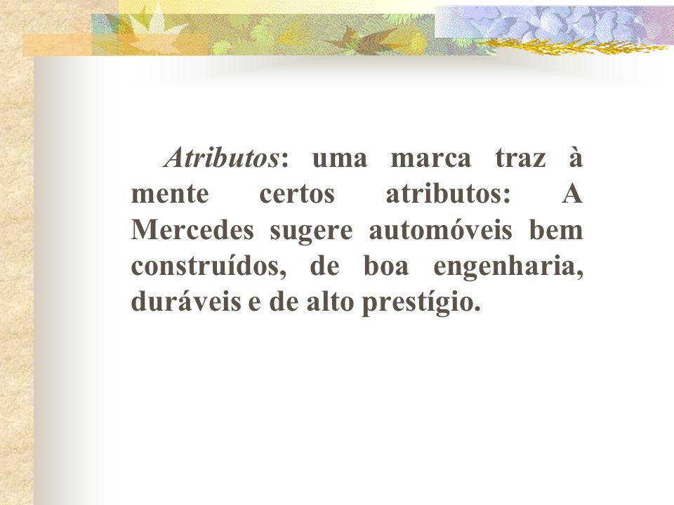 Atributos: uma marca traz à mente certos atributos: A Mercedes sugere automóveis bem construídos, de boa engenharia, duráveis e de alto prestígio.