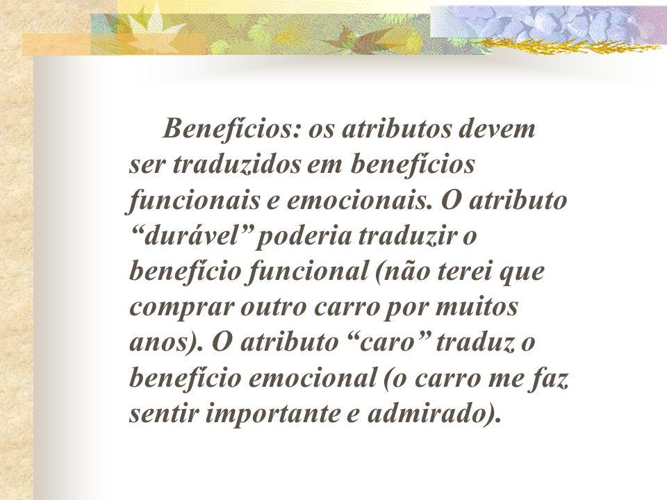 Benefícios: os atributos devem ser traduzidos em benefícios funcionais e emocionais.