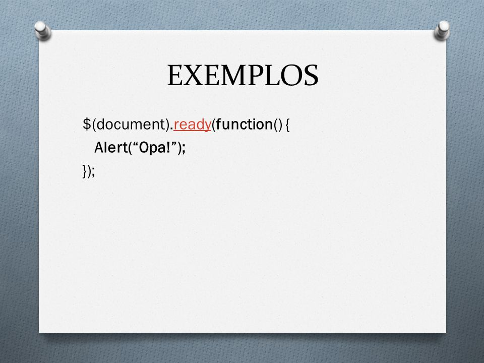 EXEMPLOS $(document).ready(function() { Alert( Opa! ); });