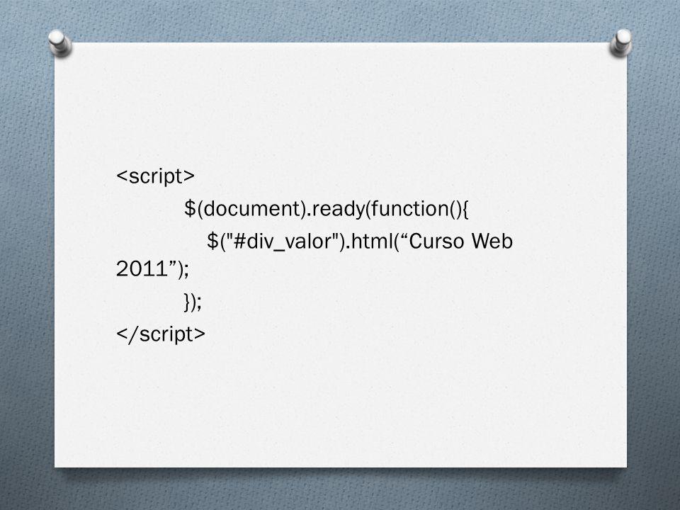 <script> $(document). ready(function(){ $( #div_valor )