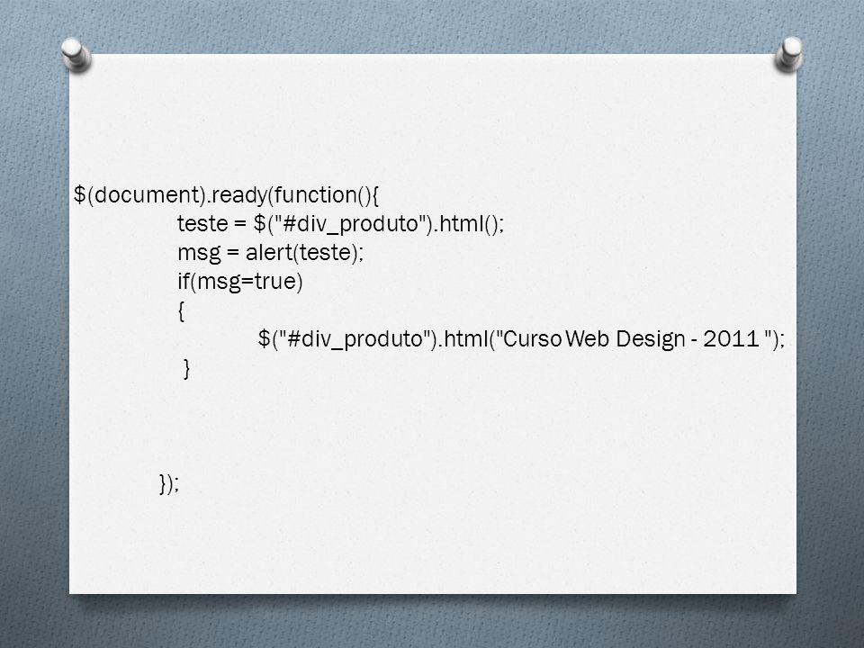 $(document). ready(function(){ teste = $( #div_produto )