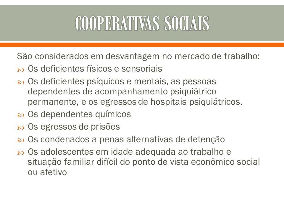 COOPERATIVAS SOCIAIS São considerados em desvantagem no mercado de trabalho: Os deficientes físicos e sensoriais.