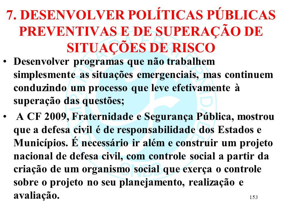 7. DESENVOLVER POLÍTICAS PÚBLICAS PREVENTIVAS E DE SUPERAÇÃO DE SITUAÇÕES DE RISCO
