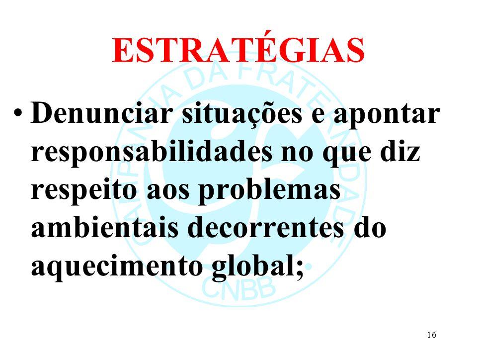 ESTRATÉGIAS Denunciar situações e apontar responsabilidades no que diz respeito aos problemas ambientais decorrentes do aquecimento global;
