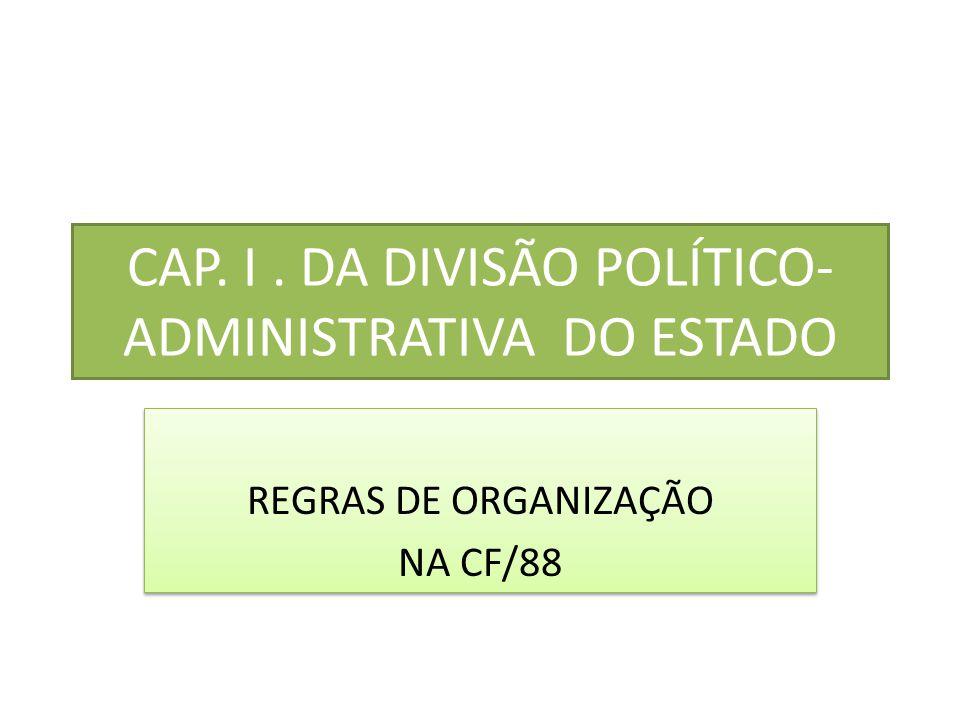 CAP. I . DA DIVISÃO POLÍTICO-ADMINISTRATIVA DO ESTADO