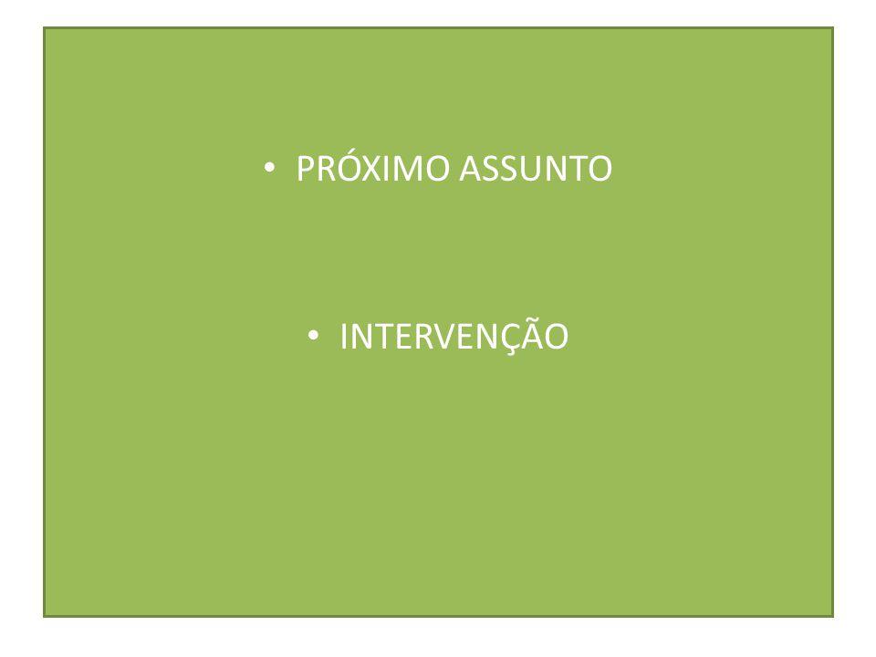 PRÓXIMO ASSUNTO INTERVENÇÃO
