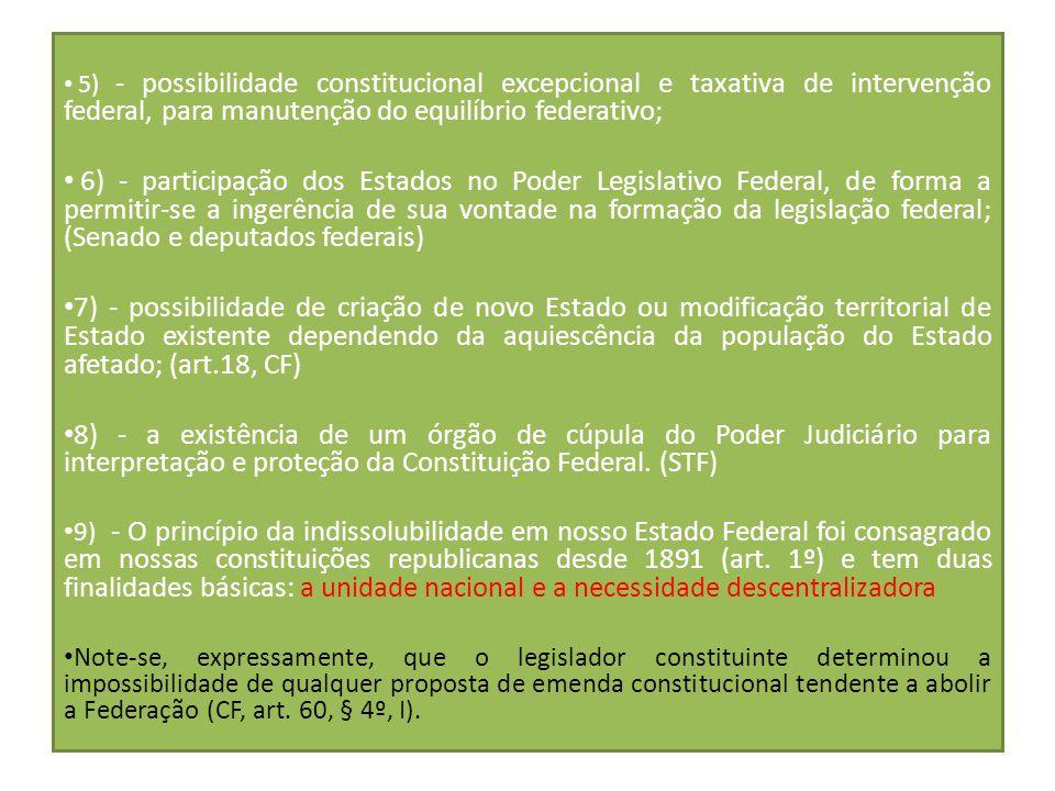 5) - possibilidade constitucional excepcional e taxativa de intervenção federal, para manutenção do equilíbrio federativo;