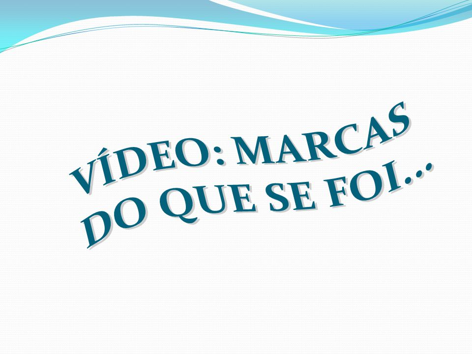 VÍDEO: MARCAS DO QUE SE FOI...