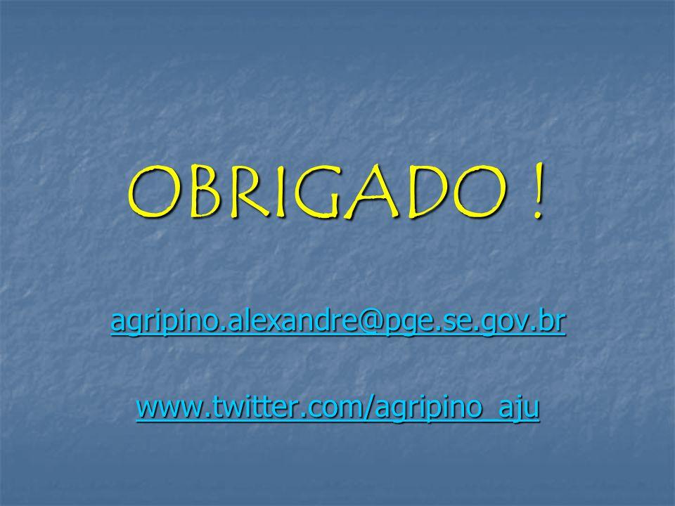 OBRIGADO ! agripino.alexandre@pge.se.gov.br