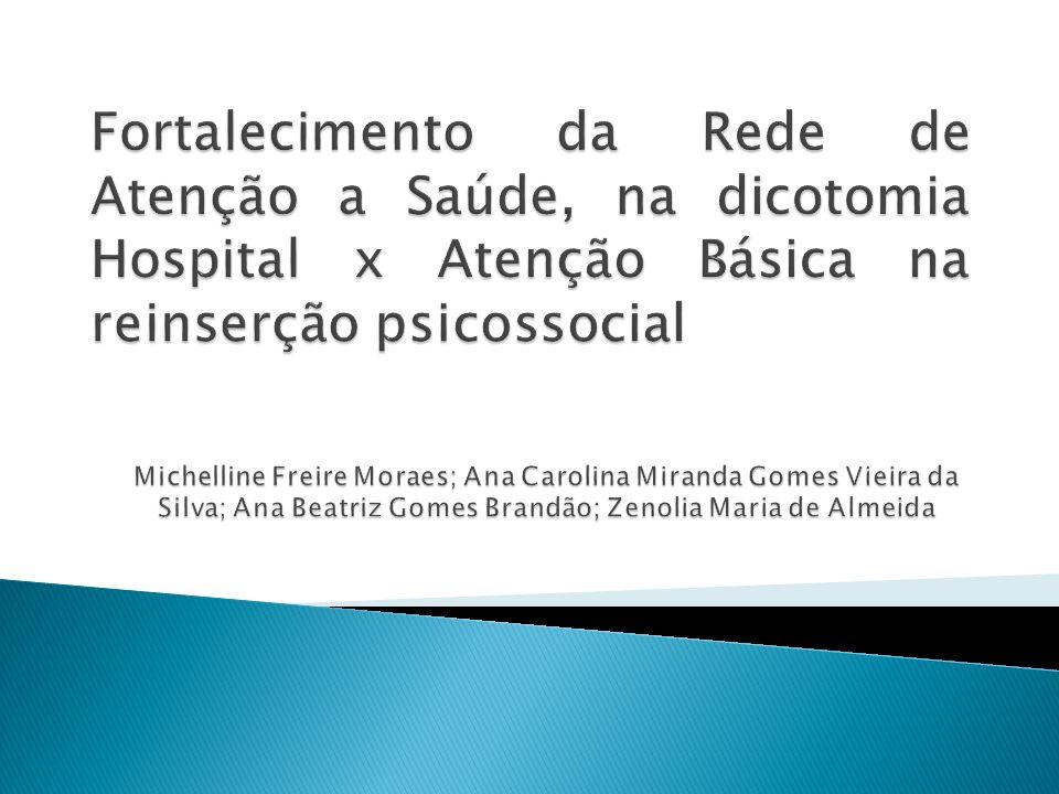 Fortalecimento da Rede de Atenção a Saúde, na dicotomia Hospital x Atenção Básica na reinserção psicossocial