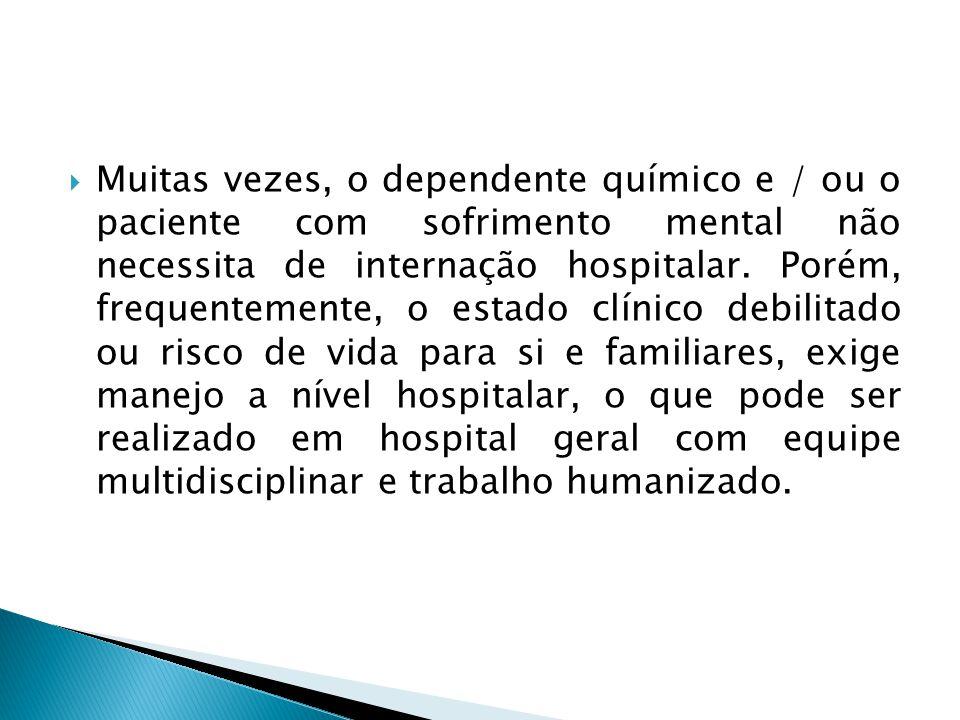 Muitas vezes, o dependente químico e / ou o paciente com sofrimento mental não necessita de internação hospitalar.