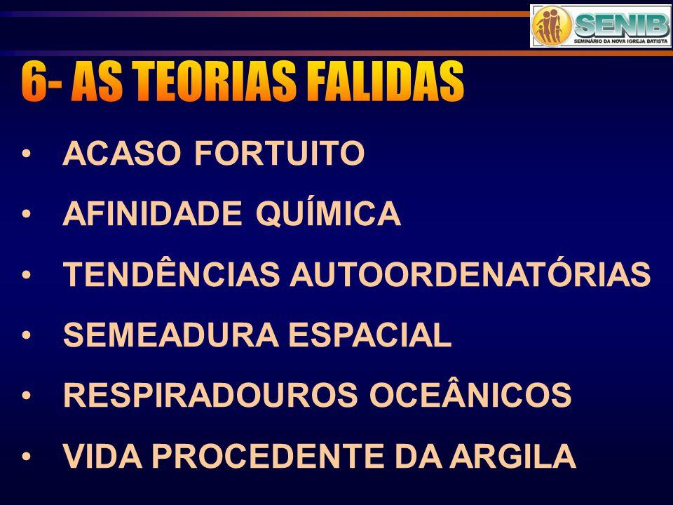 6- AS TEORIAS FALIDAS ACASO FORTUITO AFINIDADE QUÍMICA