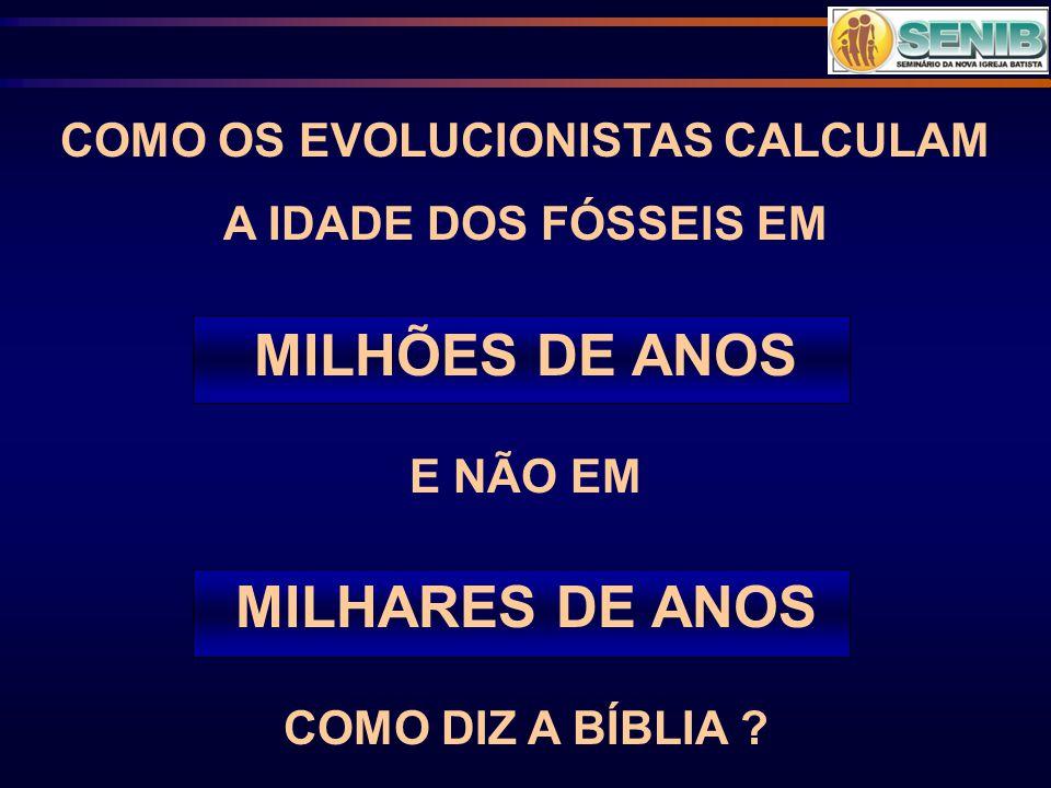 COMO OS EVOLUCIONISTAS CALCULAM A IDADE DOS FÓSSEIS EM