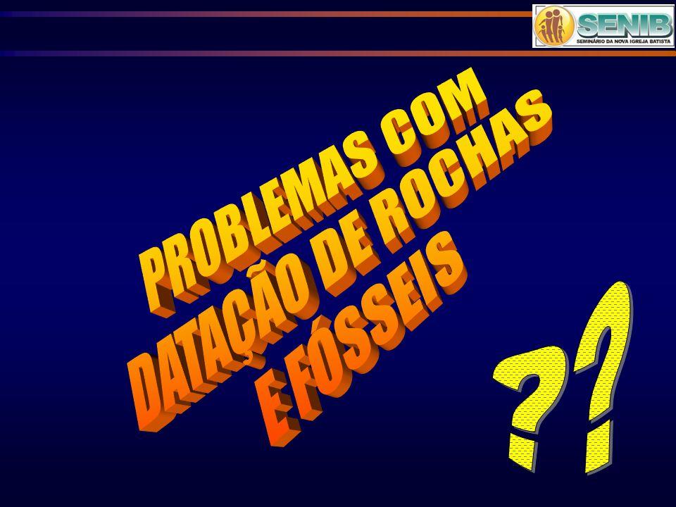 PROBLEMAS COM DATAÇÃO DE ROCHAS E FÓSSEIS
