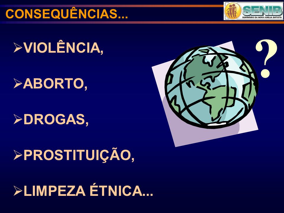 VIOLÊNCIA, ABORTO, DROGAS, PROSTITUIÇÃO, LIMPEZA ÉTNICA...