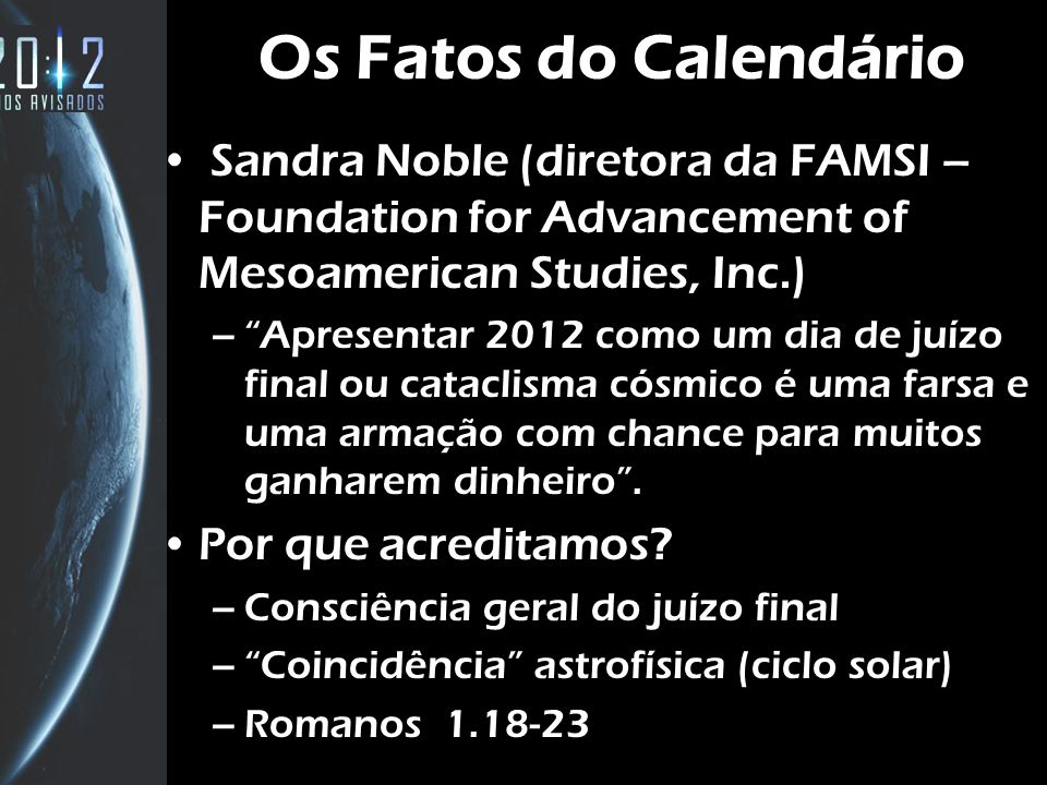 Os Fatos do Calendário Sandra Noble (diretora da FAMSI – Foundation for Advancement of Mesoamerican Studies, Inc.)