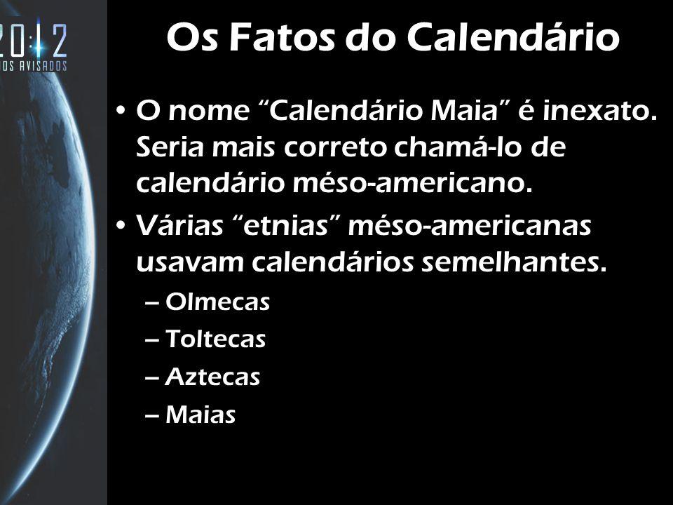 Os Fatos do Calendário O nome Calendário Maia é inexato. Seria mais correto chamá-lo de calendário méso-americano.