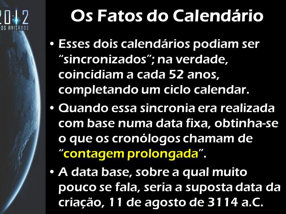 Os Fatos do Calendário Esses dois calendários podiam ser sincronizados ; na verdade, coincidiam a cada 52 anos, completando um ciclo calendar.
