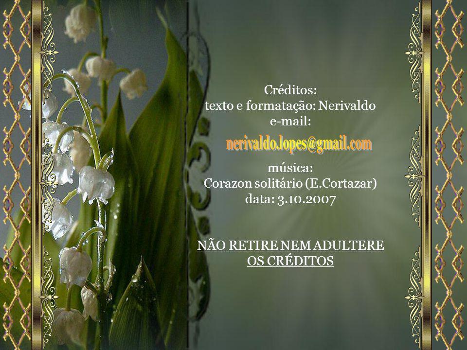 Créditos: texto e formatação: Nerivaldo e-mail: música: Corazon solitário (E.Cortazar) data: 3.10.2007 NÃO RETIRE NEM ADULTERE OS CRÉDITOS