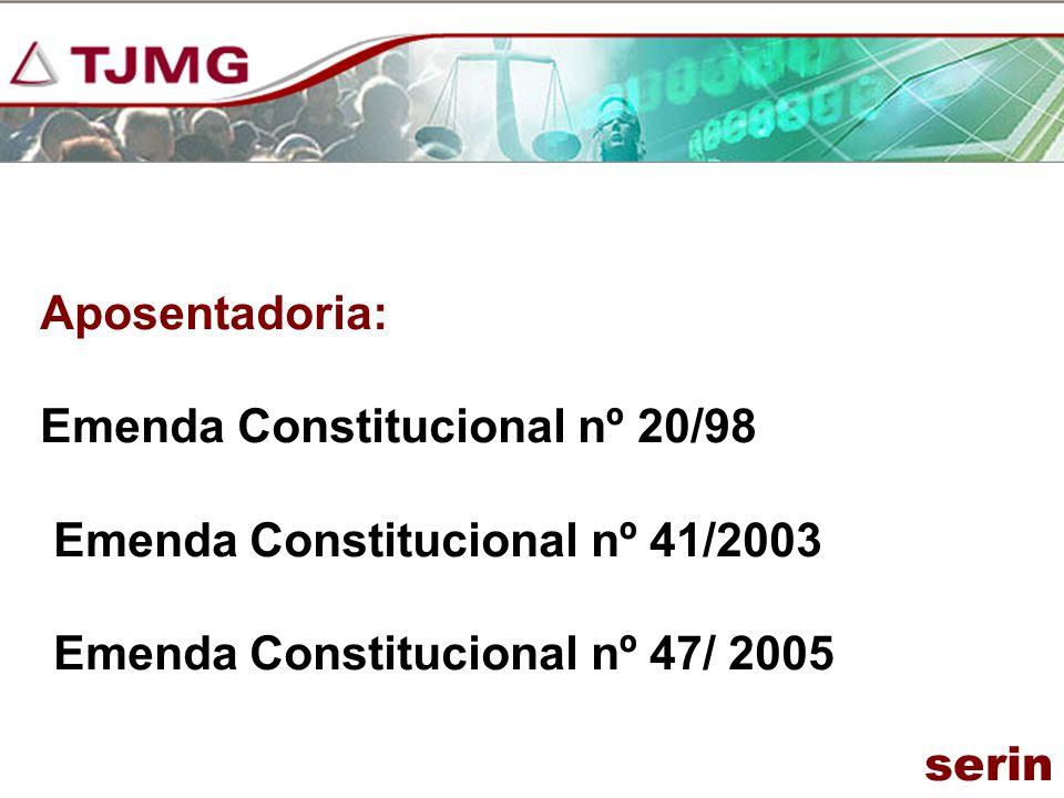 Aposentadoria: Emenda Constitucional nº 20/98. Emenda Constitucional nº 41/2003. Emenda Constitucional nº 47/ 2005.