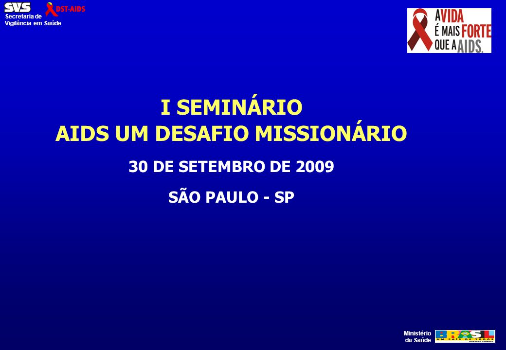 I SEMINÁRIO AIDS UM DESAFIO MISSIONÁRIO 30 DE SETEMBRO DE 2009 SÃO PAULO - SP