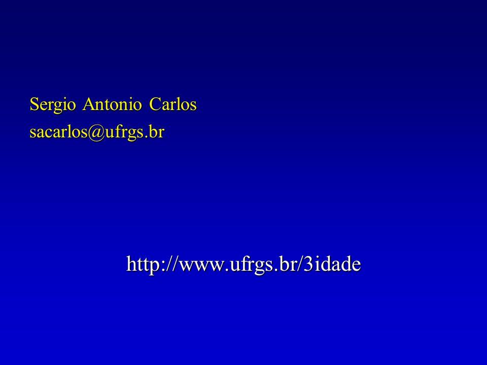 Sergio Antonio Carlos sacarlos@ufrgs.br http://www.ufrgs.br/3idade