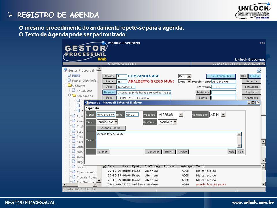 REGISTRO DE AGENDA O mesmo procedimento do andamento repete-se para a agenda. O Texto da Agenda pode ser padronizado.