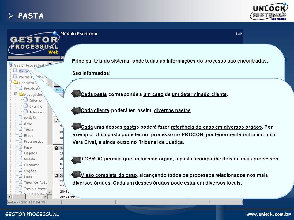 PASTA Principal tela do sistema, onde todas as informações do processo são encontradas. São informados: